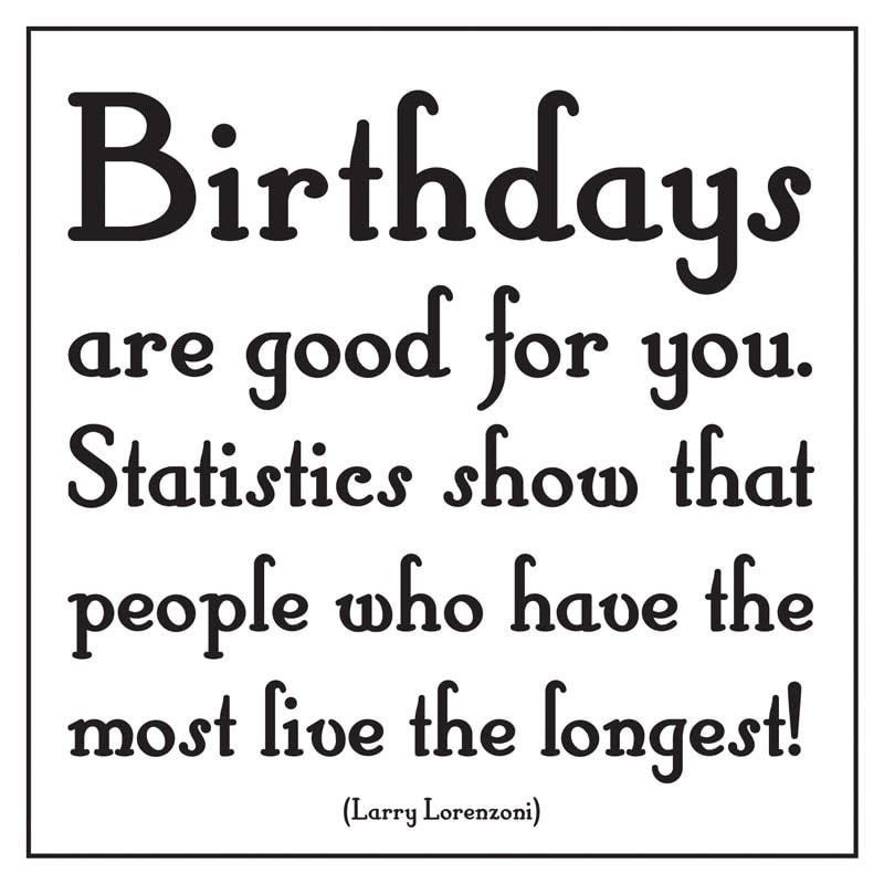 Quotable Birthdays Are Good For You Card